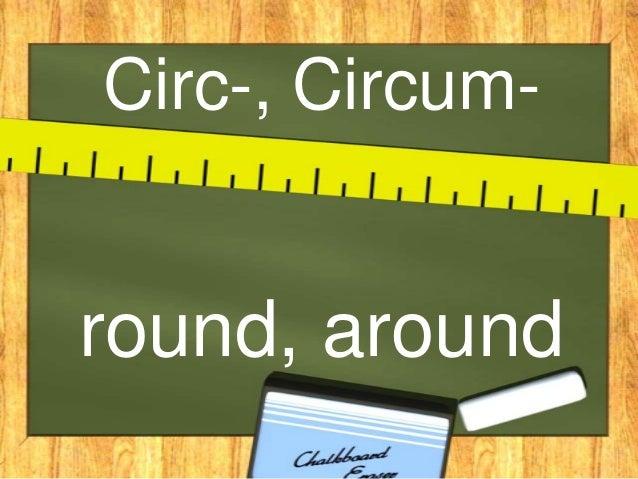 Circ-, Circum-round, around