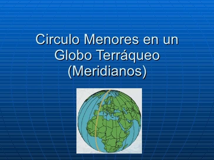 Circulo Menores en un Globo Terráqueo (Meridianos)