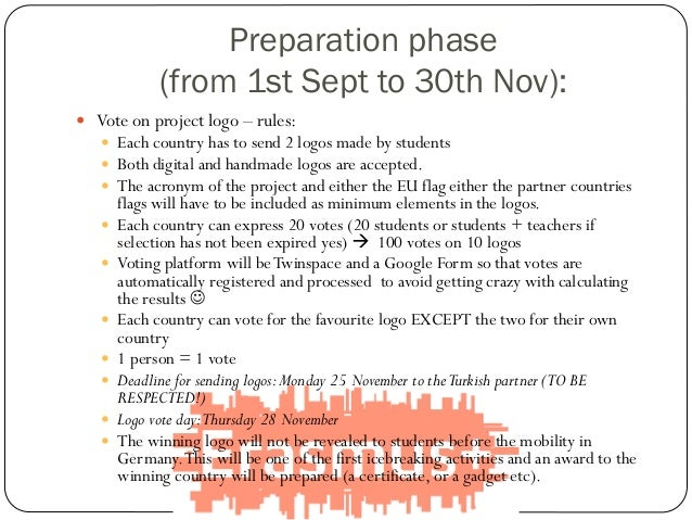  Vote on project logo – rules:  Each country has to send 2 logos made by students  Both digital and handmade logos are ...