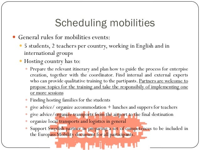 Scheduling mobilities  General rules for mobilities events:  5 students, 2 teachers per country, working in English and ...