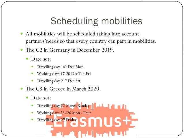 Scheduling mobilities  All mobilities will be scheduled taking into account partners'needs so that every country can part...