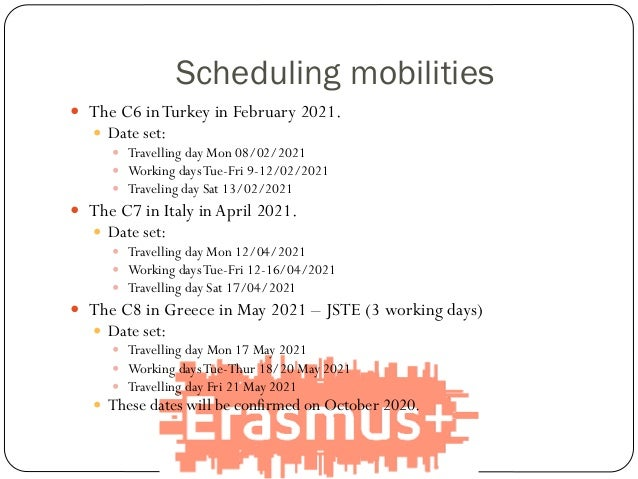 Scheduling mobilities  The C6 inTurkey in February 2021.  Date set:  Travelling day Mon 08/02/2021  Working daysTue-Fr...