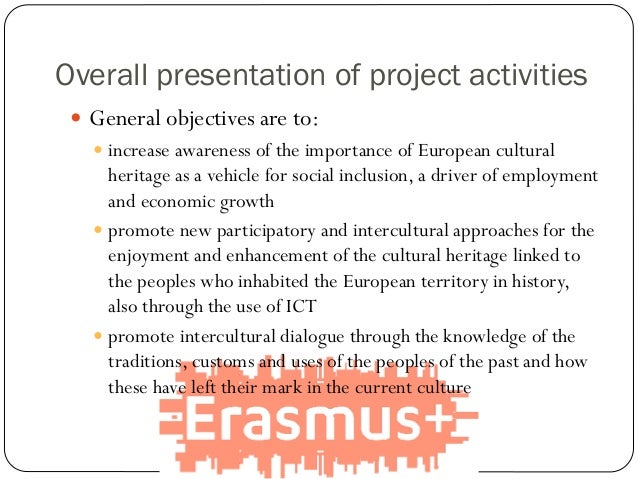  General objectives are to:  increase awareness of the importance of European cultural heritage as a vehicle for social ...