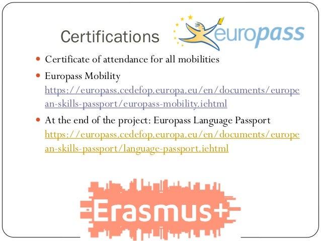 Certifications  Certificate of attendance for all mobilities  Europass Mobility https://europass.cedefop.europa.eu/en/do...