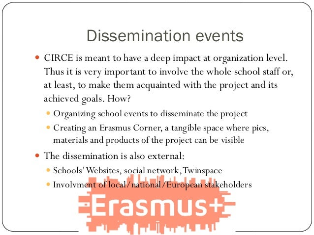 Dissemination events  CIRCE is meant to have a deep impact at organization level. Thus it is very important to involve th...