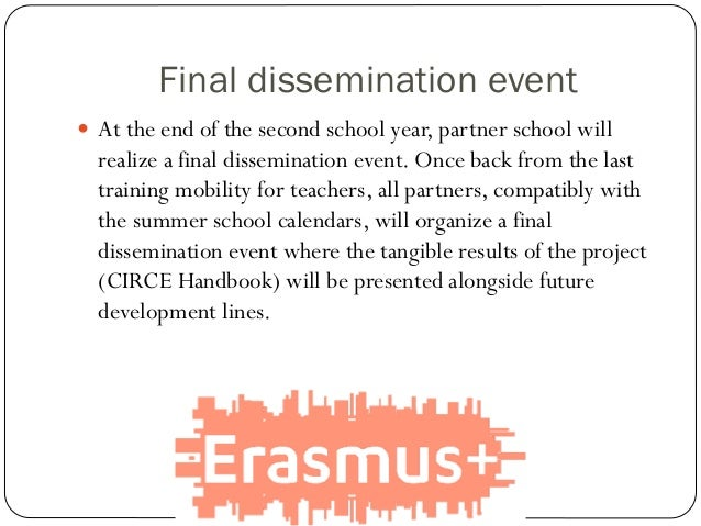 Final dissemination event  At the end of the second school year, partner school will realize a final dissemination event....