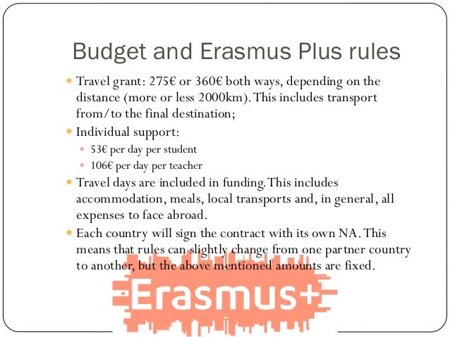Budget and Erasmus Plus rules  Travel grant: 275€ or 360€ both ways, depending on the distance (more or less 2000km).This...