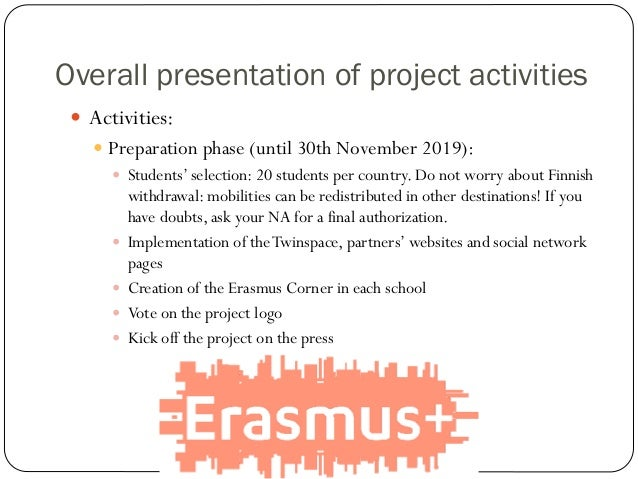  Activities:  Preparation phase (until 30th November 2019):  Students' selection: 20 students per country. Do not worry...