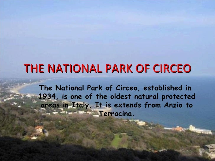 THE NATIONAL PARK OF CIRCEO  The National Park of Circeo, established in  1934, is one of the oldest natural protected   a...