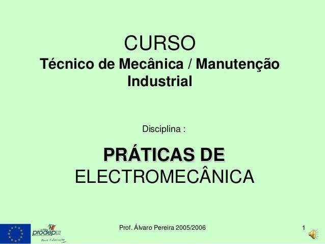 CURSOTécnico de Mecânica / Manutenção            Industrial                 Disciplina :       PRÁTICAS DE    ELECTROMECÂN...