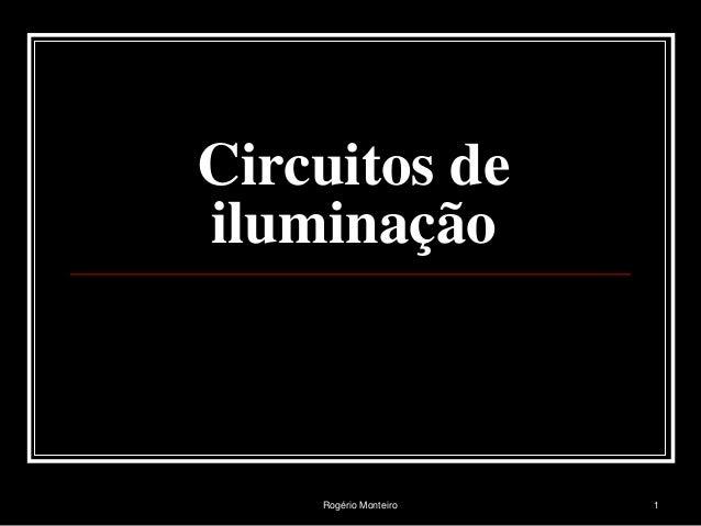 Rogério Monteiro 1 Circuitos de iluminação