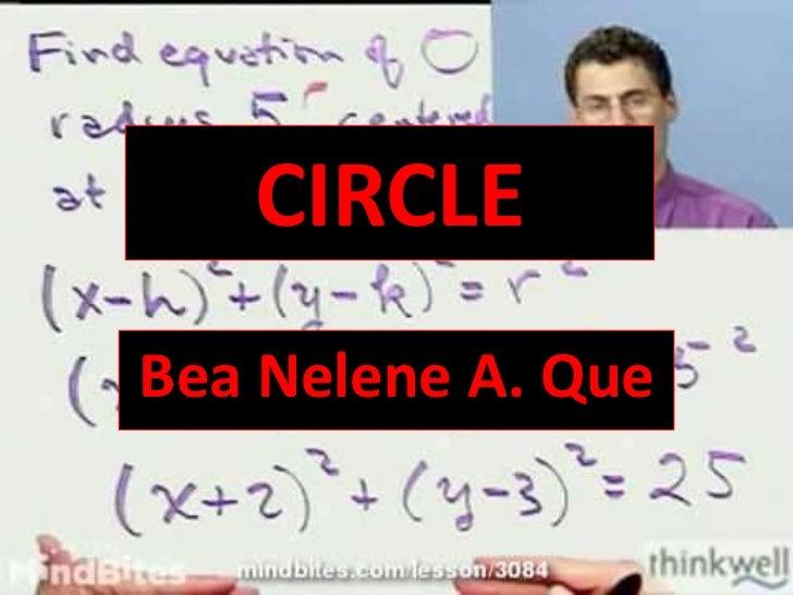 CIRCLE<br />Bea Nelene A. Que<br />