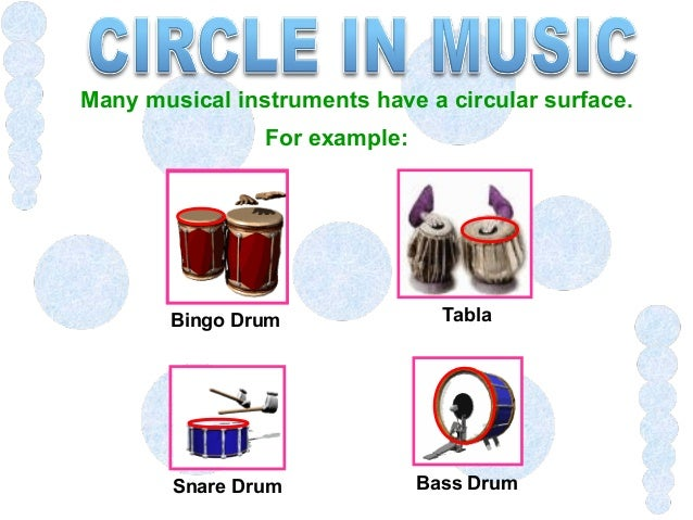 Many musical instruments have a circular surface. For example: Bingo Drum Tabla Snare Drum Bass Drum