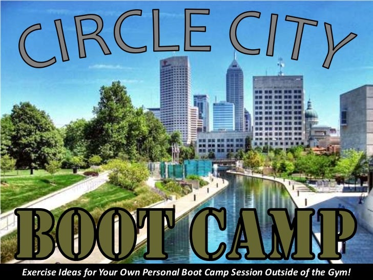 CIRCLE CITY<br />BOOT CAMP<br />Exercise Ideas for Your Own Personal Boot Camp Session Outside of the Gym!<br />