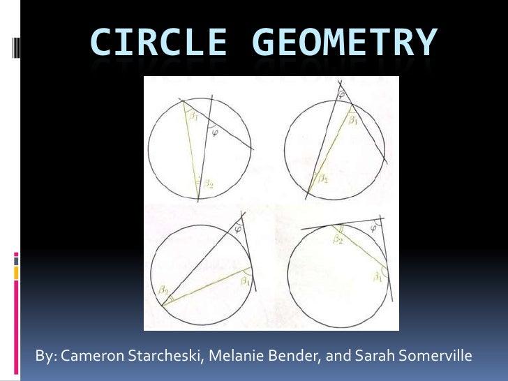 Circle Geometry<br />By: Cameron Starcheski, Melanie Bender, and Sarah Somerville<br />