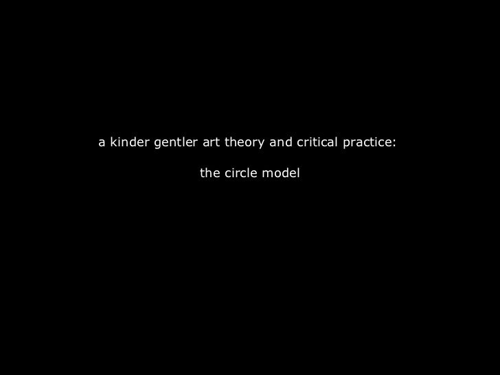 a kinder gentler art theory and critical practice:  the circle model