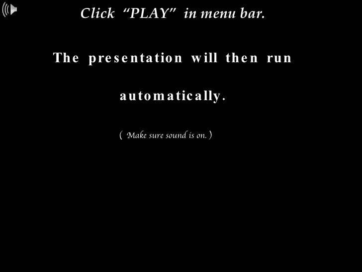"Click  ""PLAY""  in menu bar. The presentation will then run automatically. (  Make sure sound is on. )"