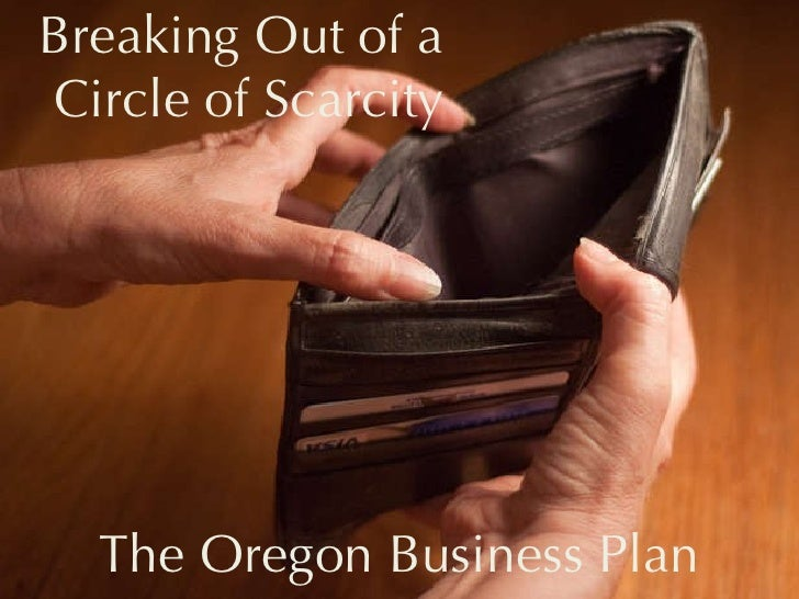 Breaking Out of a  Circle of Scarcity The Oregon Business Plan