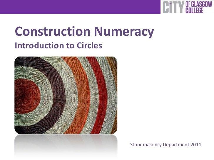 Construction NumeracyIntroduction to Circles                          Stonemasonry Department 2011