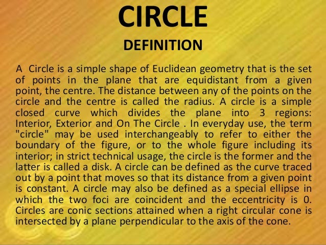 CIRCLE                         DEFINITIONA Circle is a simple shape of Euclidean geometry that is the setof points in the ...