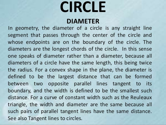 CIRCLE                        DIAMETERIn geometry, the diameter of a circle is any straight linesegment that passes throug...