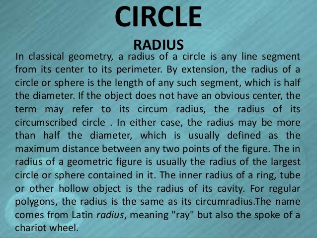 CIRCLE                           RADIUSIn classical geometry, a radius of a circle is any line segmentfrom its center to i...