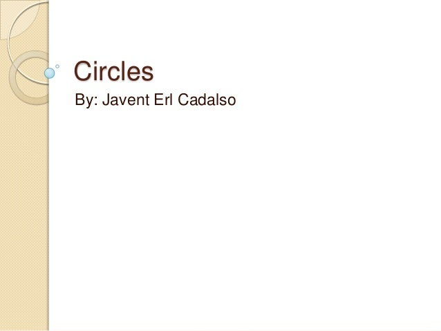 Circles By: Javent Erl Cadalso
