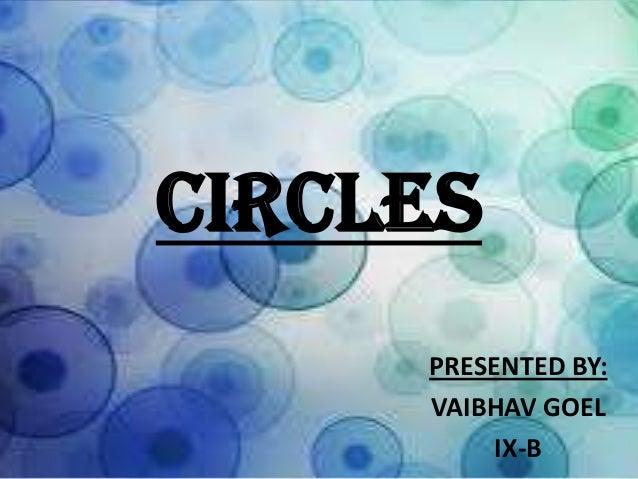 CIRCLES PRESENTED BY: VAIBHAV GOEL IX-B