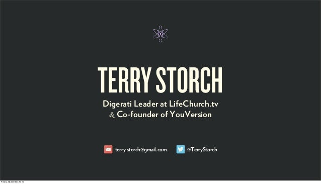 TERRYSTORCHDigerati Leader at LifeChurch.tv & Co-founder of YouVersion @TerryStorchterry.storch@gmail.com Friday, Septembe...