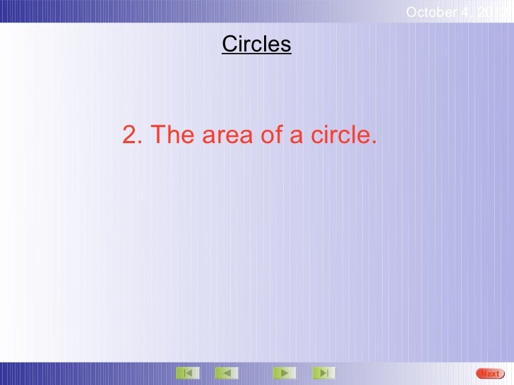 October 4, 2012         Circles2. The area of a circle.                                     Next