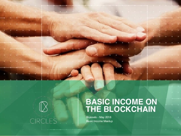 BASIC INCOME ON THE BLOCKCHAIN Brussels - May 2016 Basic Income Meetup