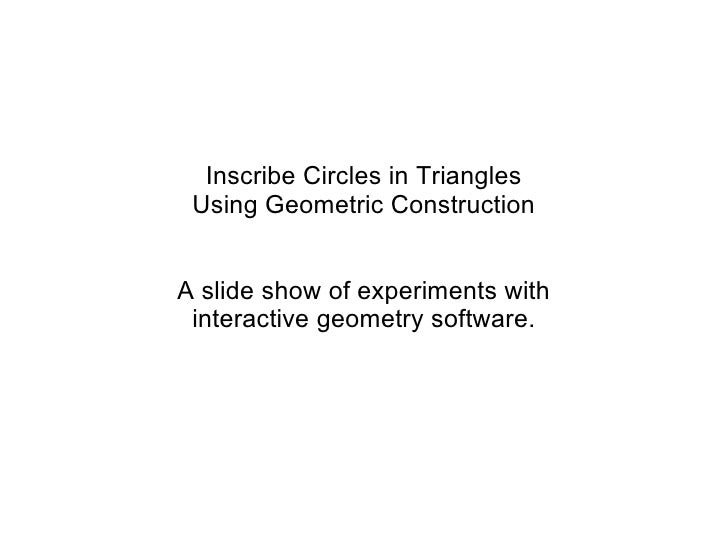 Inscribe Circles in Triangles Using Geometric Construction A slide show of experiments with interactive geometry software.