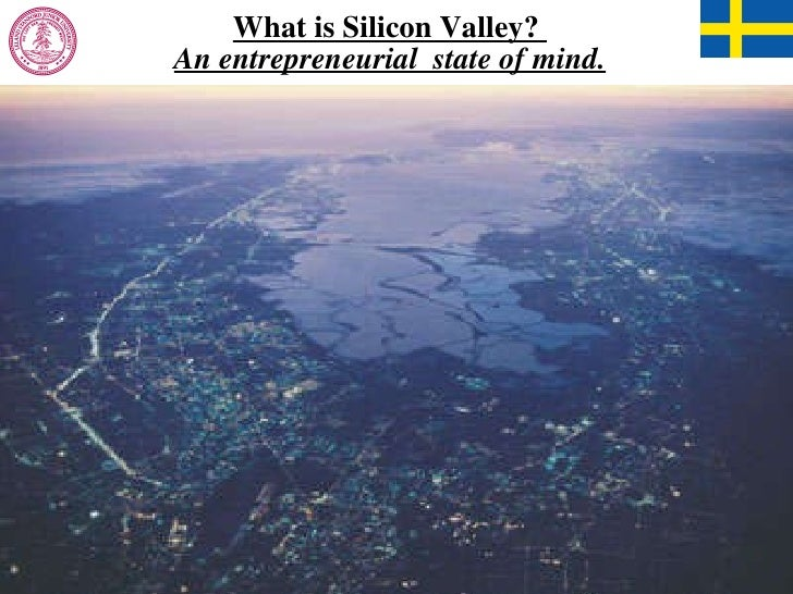 What is Silicon Valley?  An entrepreneurial  state of mind.