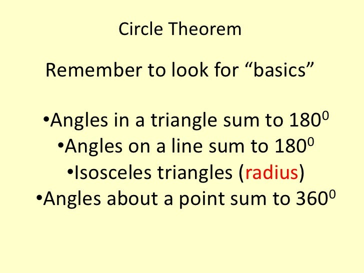 "Circle Theorem Remember to look for ""basics"" •Angles in a triangle sum to 1800   •Angles on a line sum to 1800    •Isoscel..."
