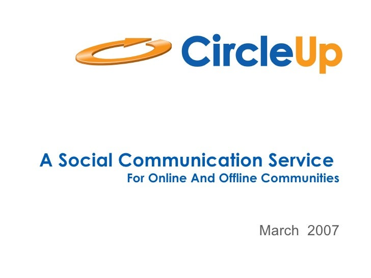 A Social Communication Service  For Online And Offline Communities March  2007