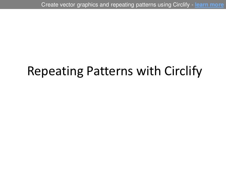 Repeating Patterns with Circlify<br />Create vector graphics and repeating patterns using Circlify - learn more<br />