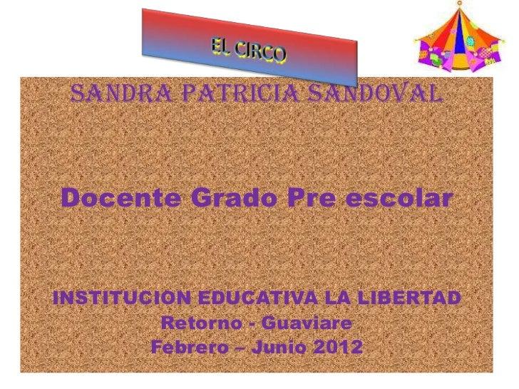 SANDRA PATRICIA SANDOVALDocente Grado Pre escolarINSTITUCION EDUCATIVA LA LIBERTAD         Retorno - Guaviare        Febre...