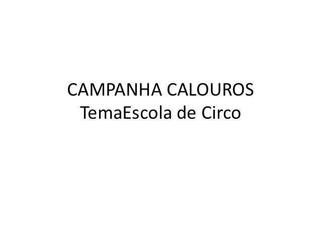 CAMPANHA CALOUROS TemaEscola de Circo