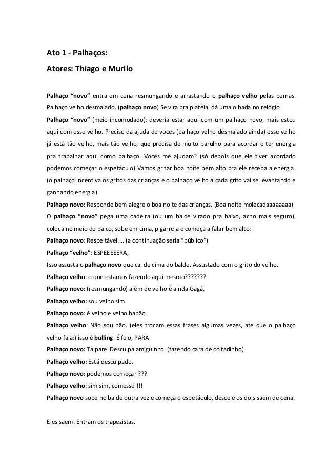 """Ato 1 - Palhaços:  Atores: Thiago e Murilo  Palhaço """"novo"""" entra em cena resmungando e arrastando o palhaço velho pelas pe..."""