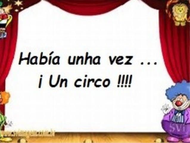ANIMAIS DO CIRCO Que é un circo? Recinto circular estable ou ambulante, onde os artistas realizan diversas actuacións como...