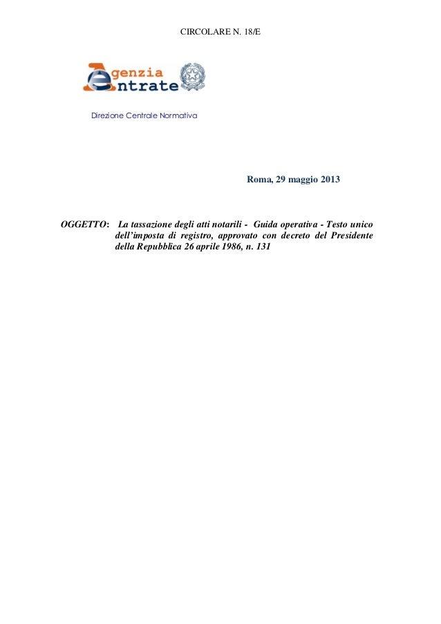 CIRCOLARE N. 18/ER Roma, 29 maggio 2013OGGETTO: La tassazione degli atti notarili - Guida operativa - Testo unicodell'impo...