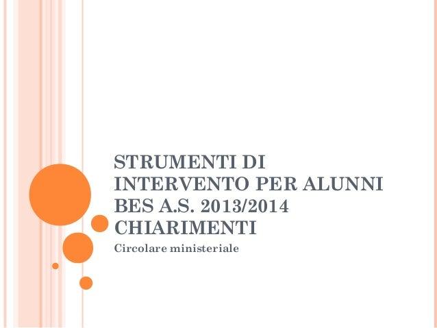 STRUMENTI DI INTERVENTO PER ALUNNI BES A.S. 2013/2014 CHIARIMENTI Circolare ministeriale