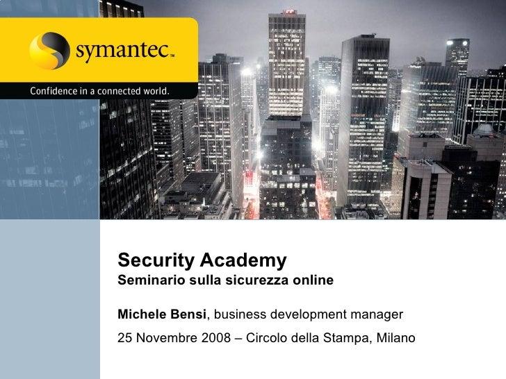 Security Academy  Seminario sulla sicurezza online Michele Bensi , business development manager 25 Novembre 2008 – Circolo...