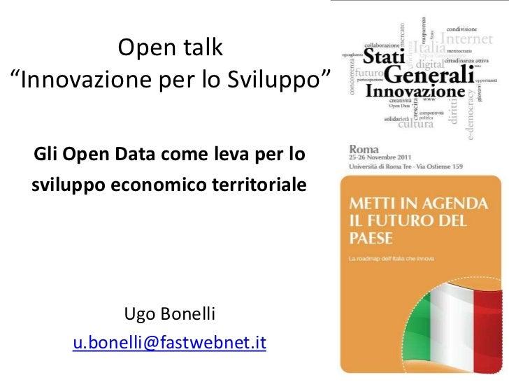 """Open talk""""Innovazione per lo Sviluppo""""  Gli Open Data come leva per lo  sviluppo economico territoriale           Ugo Bone..."""