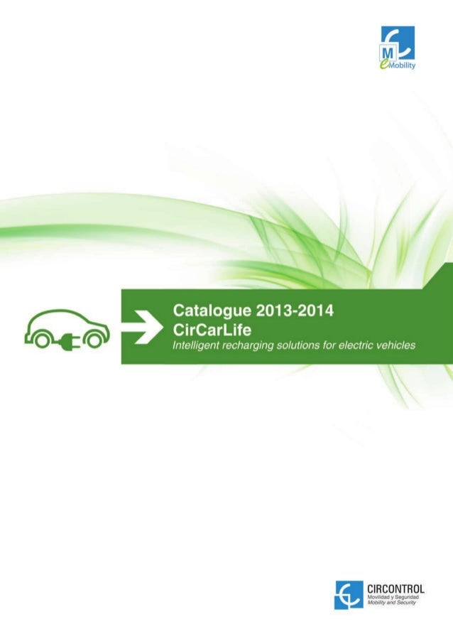 CirCarLife - Catalogue 2013-2014 INDEX  E  INTELLIGENT RECHARGING SOLUTIONS FOR ELECTRIC VEHICLES E1 INTRODUCTION  5  E1.1...