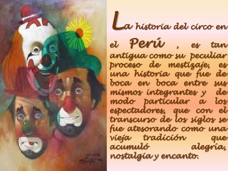 La   historia del circo enel  Perú        , es   tanantigua como su peculiarproceso de mestizaje, esuna historia que fue d...