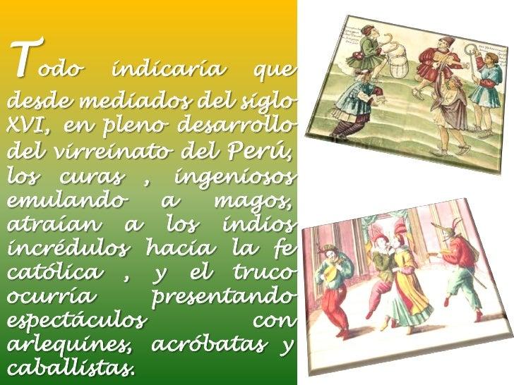 Todo    indicaría   quedesde mediados del sigloXVI, en pleno desarrollodel virreinato del Perú,los curas , ingeniososemula...