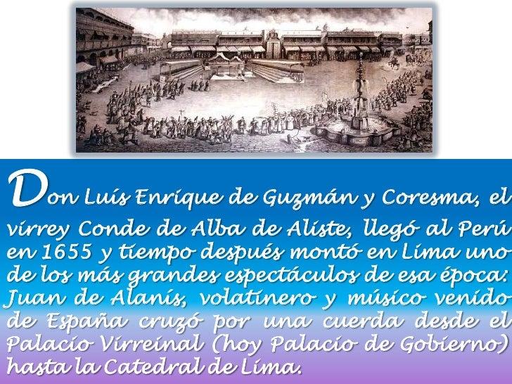Don Luís Enrique de Guzmán y Coresma, elvirrey Conde de Alba de Aliste, llegó al Perúen 1655 y tiempo después montó en Lim...