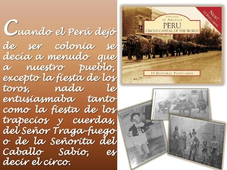 Cuando el Perú dejóde ser colonia sedecía a menudo quea    nuestro    pueblo,excepto la fiesta de lostoros,     nada      ...