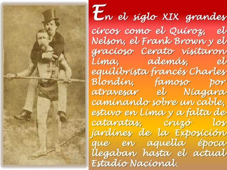 En   el siglo XIX grandescircos como el Quiroz, elNelson, el Frank Brown y elgracioso Cerato visitaronLima,       además, ...